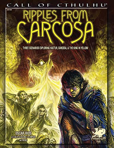 Ripples from Carcosa: Three Scenarios Exploring Hastur, Carcosa, & The King in Yellow (Call of Cthulhu roleplaying, #23134)