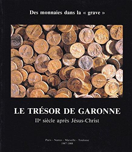 Le Trésor de Garonne : Exposition, Musée monétaire, Paris... Musée d'histoire de Marseille... Musée d'archéologie-Musée Thomas Dobrée, Nantes... Ville de Toulouse, Musée Saint-Raymond, 1987-1988