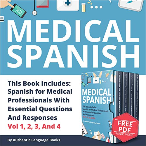 Medical Spanish: This Book Includes: Spanish for Medical Professionals with Essential Questions and Responses, Vol. 1, 2, 3, and 4