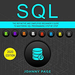 SQL: The Ultimate and Simplifed Beginner's Guide to Mastery SQL Programming Step by Step - 2020 Edition cover art
