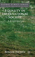 Equality in International Society: A Reappraisal (Global Ethics)