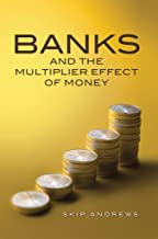 Banks and the Multiplier Effect of Money