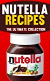 Nutella Recipes: The Ultimate Collection of Over 50 Recipes
