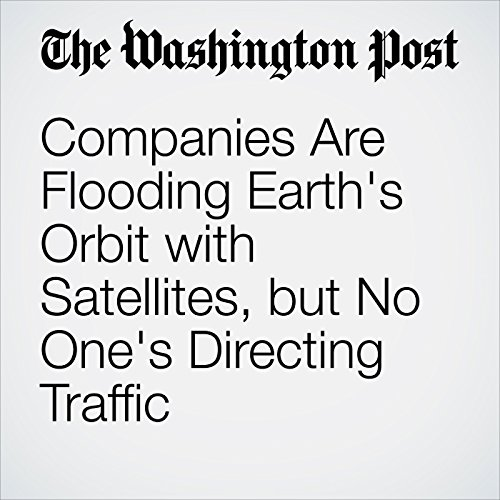 Companies Are Flooding Earth's Orbit with Satellites, but No One's Directing Traffic audiobook cover art