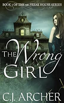 The Wrong Girl (The 1st Freak House Trilogy) by [C.J. Archer]