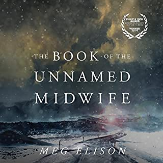 The Book of the Unnamed Midwife     The Road to Nowhere, Book 1              Written by:                                                                                                                                 Meg Elison                               Narrated by:                                                                                                                                 Angela Dawe                      Length: 9 hrs and 14 mins     30 ratings     Overall 4.4