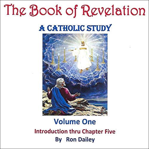 The Book of Revelation: A Catholic Study, Volume One     Introduction Through Chapter Five              By:                                                                                                                                 Ron Dailey                               Narrated by:                                                                                                                                 Ron Dailey                      Length: 4 hrs and 52 mins     3 ratings     Overall 3.3