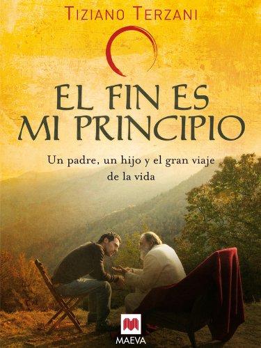 El fin es mi principio: Un padre, un hijo y el gran viaje de la vida. (Memorias)