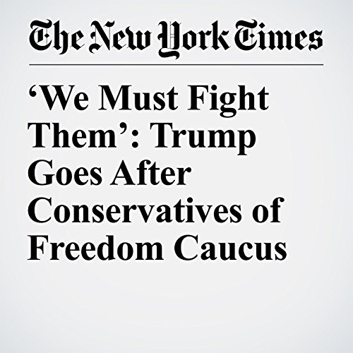 'We Must Fight Them': Trump Goes After Conservatives of Freedom Caucus copertina