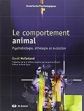 le comportement animal , psychobiologie, éthologie et évolution - Psychobiologie, éthologie et évolution (2009) de David McFarland