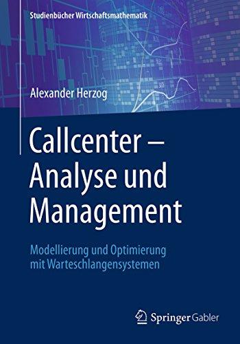 Callcenter – Analyse und Management: Modellierung und Optimierung mit Warteschlangensystemen (Studienbücher Wirtschaftsmathematik) (German Edition)