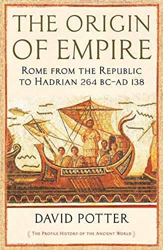The Origin of Empire: Rome from the Republic to Hadrian (264 BC - AD 138) (The Profile History of the Ancient World Series) (English Edition)