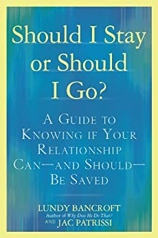 Should I Stay or Should I Go?: A Guide to Knowing if Your Relationship Can--and Should--be Saved by [Lundy Bancroft, JAC Patrissi]