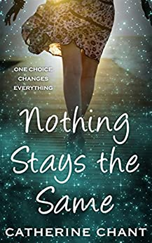 Nothing Stays the Same: A Young Adult Time Travel Romance (Soul Mates Book 2) by [Catherine Chant]