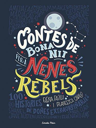 CONTES DE BONA NIT PER A NENES REBELS de Elena Favilli y Francesca Cavallo