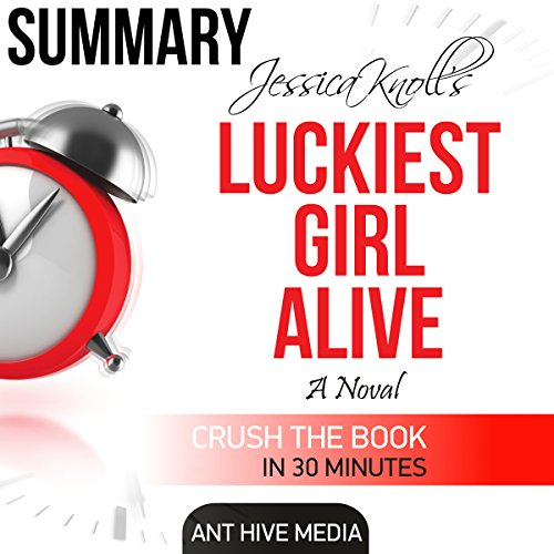 Jessica Knoll's Luckiest Girl Alive | Summary and Review                   By:                                                                                                                                 Ant Hive Media                               Narrated by:                                                                                                                                 Adrienne Ellis                      Length: 43 mins     Not rated yet     Overall 0.0