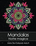 Libro Da Colorare Adulti: Mandalas Notte Magica + BONUS 60 Pagine Di Mandala Da Colorare Gratuite (PDF da stampare)