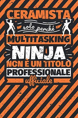 Taccuino foderato: ceramista - solo perché multitasking ninja non è un titolo professionale ufficiale