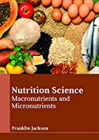 Nutrition Science: Macronutrients and Micronutrients