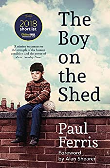 The Boy on the Shed:A remarkable sporting memoir with a foreword by Alan Shearer: Sports Book Awards Autobiography of the Year by [Paul Ferris]