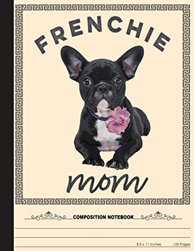 Frenchie Mom Composition Notebook: French Bulldog Paw Prints Cute School Notebook 100 Pages Wide Ruled Paper (Dog Breed Composition Books)