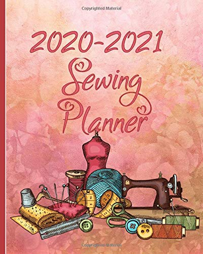 2020-2021 Sewing Planner: Two Year Planner for all Your Sewing Projects, Gifts to make, Supply Lists, Tasks, Shopping Lists, Important Dates
