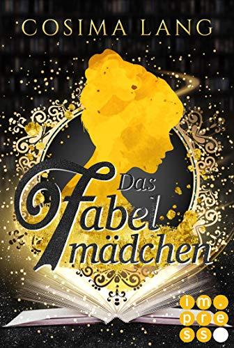 Das Fabelmädchen: Fantasy-Liebesroman für Leser*innen, die in die magische Welt der Bücher eintauchen wollen