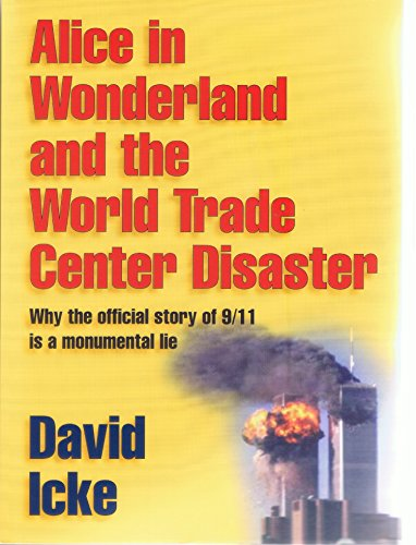 Alice in Wonderland and the World Trade Center Disaster: Why the official story of 9/11 is a monumen