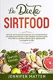 LA DIETA SIRTFOOD: Libro de cocina para principiantes con recetas fáciles y saludables para activar tu gen delgado y quemar grasa. Este libro te ayudará a perder peso rápidamente y a mejorar tu vida