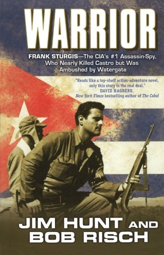 Warrior: Frank Sturgis---The CIA's #1 Assassin-Spy, Who Nearly Killed Castro But Was Ambushed by Watergate