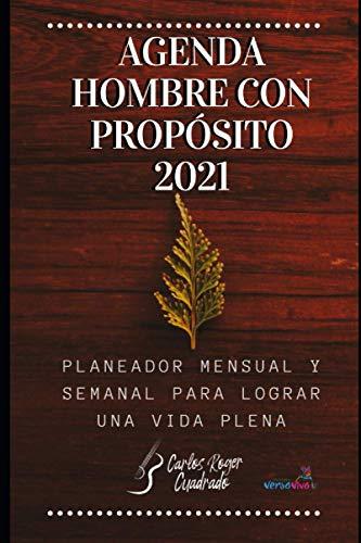 AGENDA HOMBRE CON PROPÓSITO 2021: Planeador mensual y semanal para lograr una vida plena