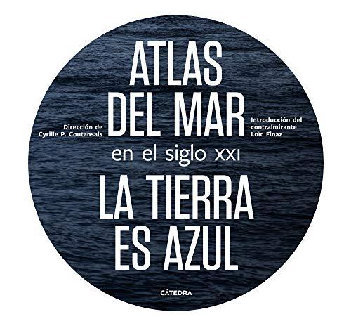 Atlas del mar en el siglo XXI: La tierra es azul (Varios)