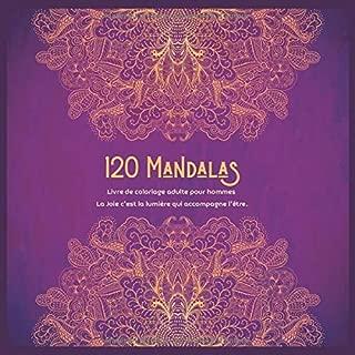 Livre de coloriage adulte pour hommes 120 Mandalas - La Joie c'est la lumière qui accompagne l'être. (French Edition)