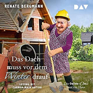 Das Dach muss vor dem Winter drauf     Die Online-Omi baut ein Haus              By:                                                                                                                                 Renate Bergmann                               Narrated by:                                                                                                                                 Carmen-Maja Antoni                      Length: 3 hrs and 40 mins     Not rated yet     Overall 0.0