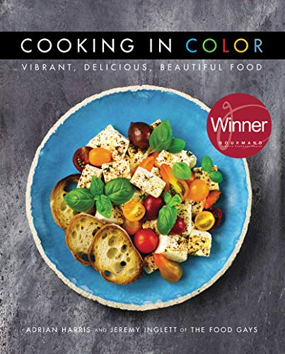 Cooking in Color: Vibrant, Delicious, Beautiful Food: Adrian Harris and Jeremy Inglett of The Food Gays