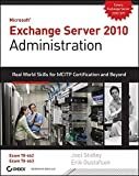 Exchange Server 2010 Administration: Real World Skills for MCITP Certification and Beyond (Exams 70-662 and 70-663) by Joel Stidley (2010-11-02)