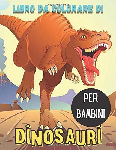 Libro da colorare di Dinosauri per bambini: Libro da colorare Dinosaur Activity per ragazzi dai 4 agli 8 - 8 ai 12 anni