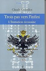 Trois pas vers l'Infini - L'initiation écossaise de Claude Guérillot