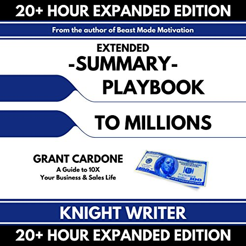 Extended Summary: Playbook to Millions by Grant Cardone audiobook cover art