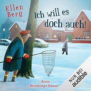Ich will es doch auch! (K)ein Beziehungs-Roman                   Autor:                                                                                                                                 Ellen Berg                               Sprecher:                                                                                                                                 Sonngard Dressler                      Spieldauer: 10 Std. und 46 Min.     823 Bewertungen     Gesamt 4,4