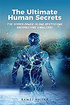 THE ULTIMATE HUMAN SECRETS: The Hidden Power in Our Mysterious Unconscious Knowledge by [Ramzi Najjar]