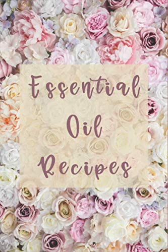 Essential Oil Therapy - Beautiful Floral Essential Oil Recipes for Ladies, Recipes for Energy Healing, Relaxation, Skincare: Blends Recipes and ... Oil Recipes to Relieve Anxiety, Pain, etc.