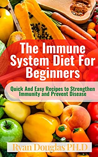 The Immune System Diet For Beginners: Quick And Easy Recipes to Strengthen Immunity and Prevent Disease (English Edition)