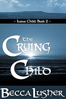 The Crying Child (Icarus Child Book 2) by [Becca Lusher]