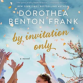 By Invitation Only     A Novel              By:                                                                                                                                 Dorothea Benton Frank                               Narrated by:                                                                                                                                 Susan Bennett,                                                                                        Courtney Patterson,                                                                                        Sarah Naughton                      Length: 10 hrs and 24 mins     1,469 ratings     Overall 4.5