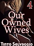 Our Owned Wives 4: The Hotwife Harem Trainer, His Hotwives & Their Husbands (English Edition)