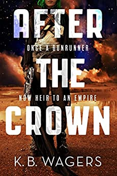 After the Crown: The Indranan War, Book 2 by [K. B. Wagers]