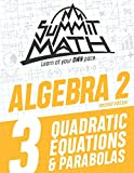 Summit Math Algebra 2 Book 3: Quadratic Equations and Parabolas (Guided Discovery Algebra 2 Series for Self-Paced, Student-Centered Learning - 2nd Edition)