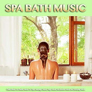 Spa Bath Music: Calm Music For Baths, Music For Spa, Massage Music, Yoga Music, Meditation Music and Sleeping Music