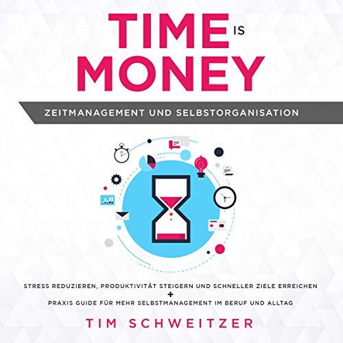 Time is Money: Zeitmanagement und Selbstorganisation [Time Is Money: Time Management and Self-Organization] audiobook cover art